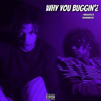 why you buggin? (feat. tahlibandzzz)