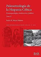 Paleoetnología de la Hispania Céltica. Tomo II: Etnoarqueología, etnohistoria y folklore (BAR International)