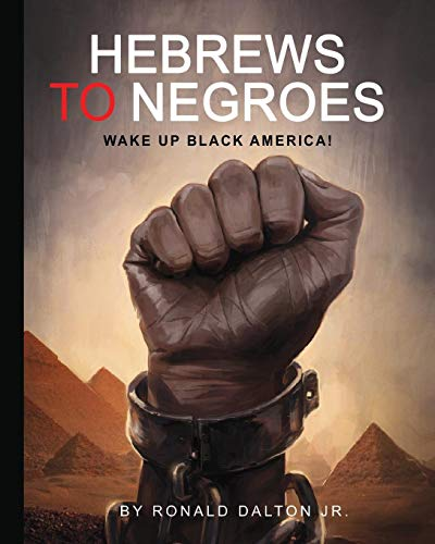 Compare Textbook Prices for HEBREWS TO NEGROES: WAKE UP BLACK AMERICA  ISBN 9780986237959 by Dalton Jr., Ronald