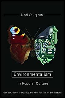 Environmentalism in Popular Culture: Gender, Race, Sexuality, and the Politics of the Natural