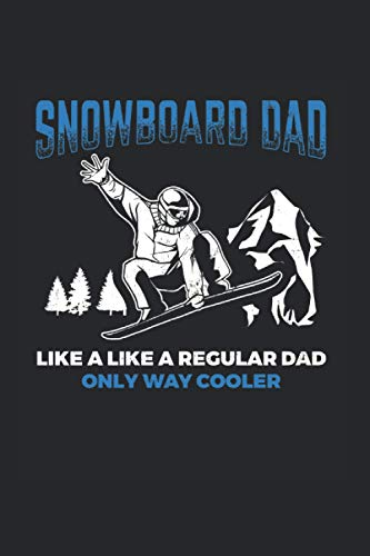 Snowboard Dad Like A Regular Dad Only Way Cooler: Snowboard Notebook, winter sport gift idea for the snowboarder (Dot Grid, Dotted, 120 Pages, 6' x 9')
