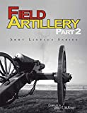 Field Artillery Part 2 (Army Lineage Series)