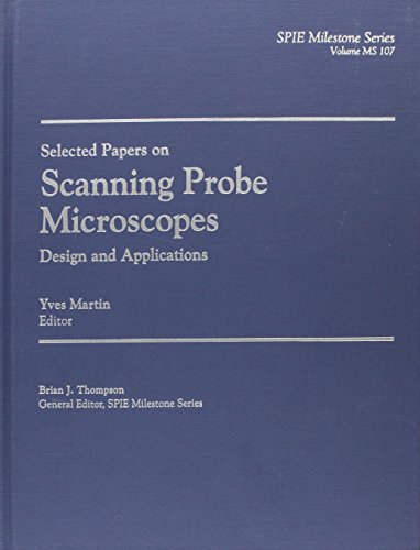 Selected Papers on Scanning Probe Microscopes: Design and Applications (SPIE Milestone Series Vol. MS107)