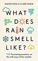 What Does Rain Smell Like?: Discover the fascinating answers to the most curious weather questions from two expert meteorologists