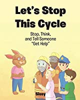 """Let's Stop This Cycle: Stop, Think, and Tell Someone """"Get Help"""""""