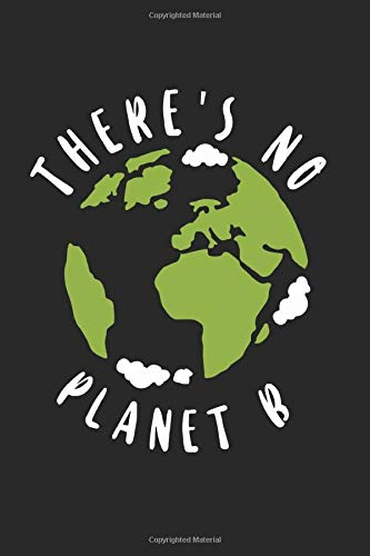 There is no planet B Notebook: Journal 6x9 inches with 120 pages