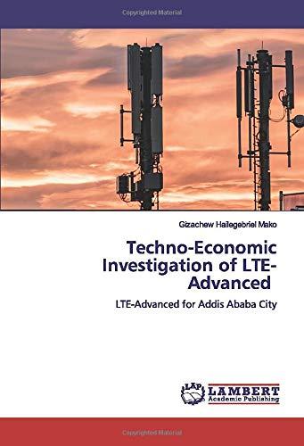 Techno-Economic Investigation of LTE-Advanced: LTE-Advanced for Addis Ababa City