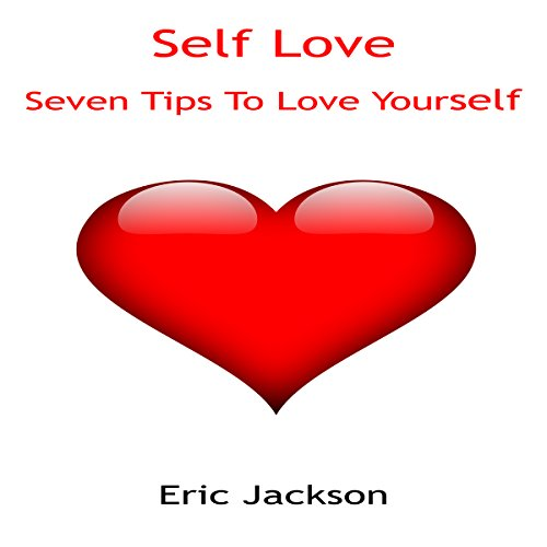 Self Love: Seven Tips To Love Yourself audiobook cover art