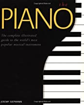 The Piano: The Complete Illustrated Guide to the World's Most Popular Musical Instrument