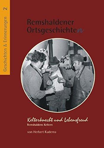 Kelterknecht und Lebensfreud: Remshaldens Keltern (Remshaldener Ortsgeschichten - Geschichten und Erinnerungen)