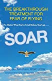 Image of Soar: The Breakthrough Treatment For Fear Of Flying