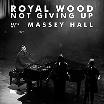 Not Giving Up (Live at Massey Hall)