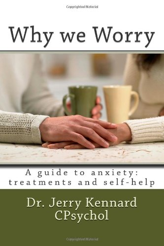 Why we Worry: A guide to anxiety: treatments and self-help PDF Books