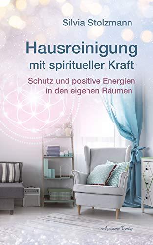 Hausreinigung mit spiritueller Kraft: Schutz und positive Energien in den eigenen Räumen