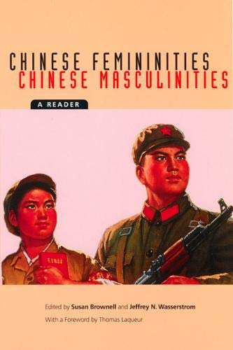 Chinese Femininities/Chinese Masculinities: A Reader (Asia: Local Studies / Global Themes) (Volume 4)