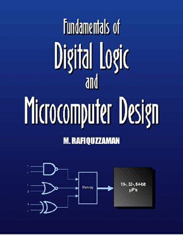 Fundamentals of Digital Logic and Microcomputer Design, Revised Edition