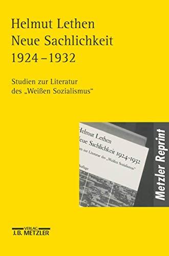 """Neue Sachlichkeit 1924-1932: Studien zur Literatur des \""""Weißen Sozialismus\"""""""