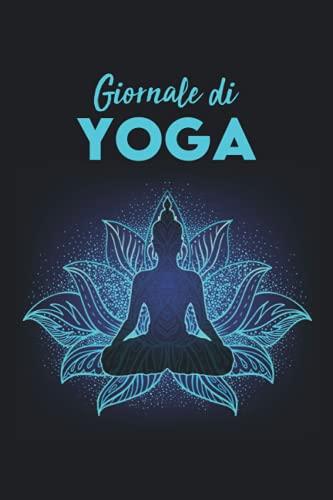 Giornale di Yoga: Diario di Yoga Guidato per una Pratica Più Intensa, Intenzioni, Posizioni, Corpo e Mente, Pensieri, Chakra e Campi Dell'aura e Spazi per le Citazioni Motivazionali e Ispiratrici