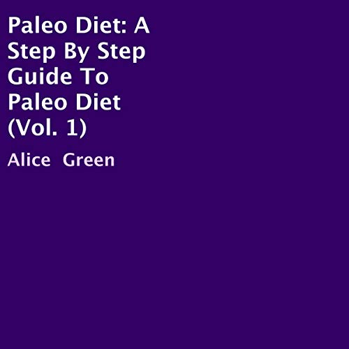 Paleo Diet: A Step by Step Guide to Paleo Diet, Vol. 1 audiobook cover art