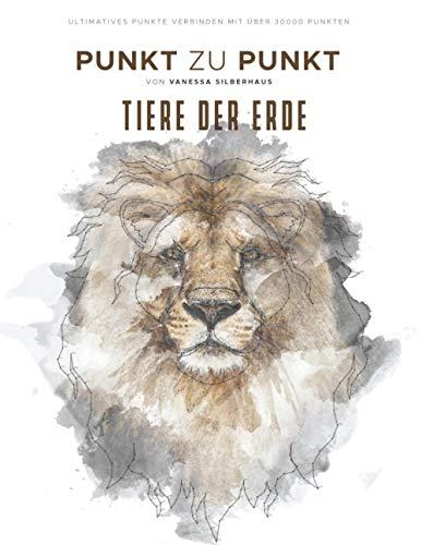 Tiere der Erde - Punkt zu Punkt - Ultimatives Punkte Verbinden mit über 30000 Punkten: 40 Faszinierende Motive zur Entspannung und Stressabbau - Malbuch für Erwachsene