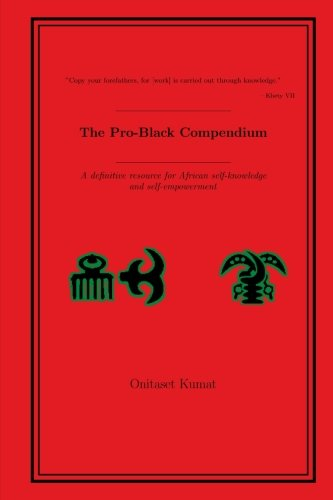 The Pro-Black Compendium: A definitive resource for African self-knowledge and self-empowerment