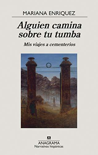 Alguien camina sobre tu tumba: Mis viajes a cementerios: 670 (Narrativas hispánicas)