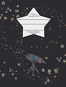 Primary Composition Book  Notebook for the dreamer star gazer in all of us   Write and Draw primary composition notebook in 7.44 x 9.60 inches .. book for kids for more drawing room.