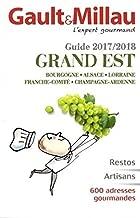 Gault Millau Guide Guide GRAND EST - Bourgogne Alsace Lorraine Franche-Comte Champage Ardenne - 2017/2018 - restos artisans 600+ adresses gourmandes [ Gourmet Travel Guide ] (French Edition)