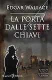 La porta dalle sette chiavi (Illustrato): Un capolavoro del giallo classico (GEŠTINANNA – Narrativa classica Vol. 1)