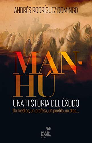 MAN-HÚ: Un médico, un profeta, un pueblo, un dios… de Andrés Rodríguez Domingo