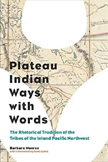 Plateau Indian Ways with Words: The Rhetorical Tradition of the Tribes of the Inland Pacific Northwest (Composition, Literacy, and Culture)