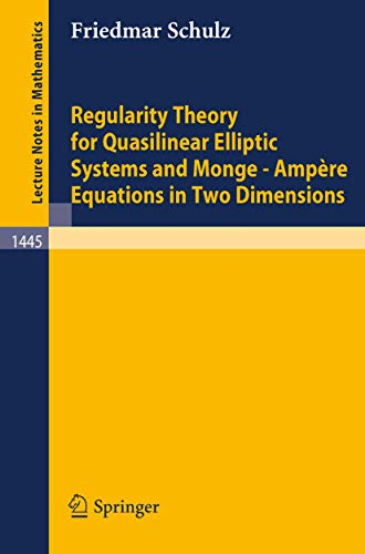 Regularity Theory for Quasilinear Elliptic Systems and Monge - Ampere Equations in Two Dimensions (Lecture Notes in Mathematics (1445), Band 1445)