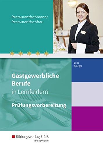 Gastgewerbliche Berufe in Lernfeldern: Restaurantfachmann/Restaurantfachfrau: Prüfungsvorbereitung