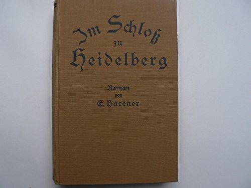 Im Schloß zu Heidelberg. Historischer Roman aus der Zeit nach dem Dreißigjährigen Kriege.