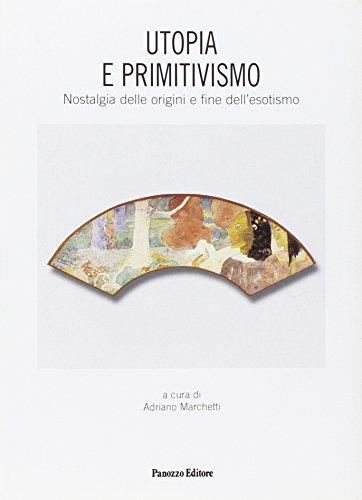 Utopia e primitivismo. Nostalgia delle origini e fine dell'esotismo