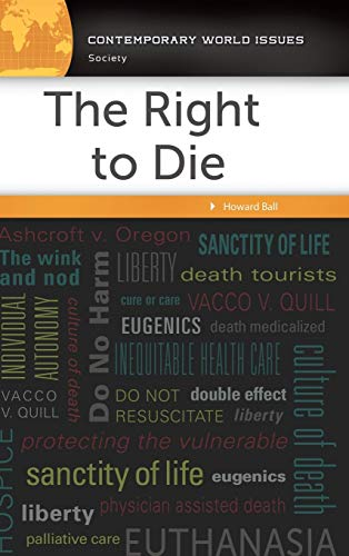 Compare Textbook Prices for The Right to Die: A Reference Handbook Contemporary World Issues Annotated Edition ISBN 9781440843112 by Ball, Howard