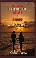 UN PASSO A PARTIRE DAL ODIARE A AMORE: Una vera storia d'amore