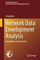 Network Data Envelopment Analysis: Foundations and Extensions (International Series in Operations Research & Management Science, 240)