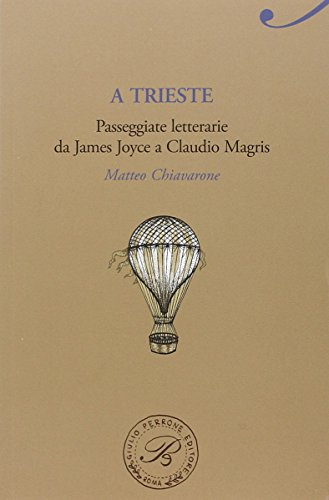 A Trieste. Passeggiate letterarie da James Joyce a Claudio Magris