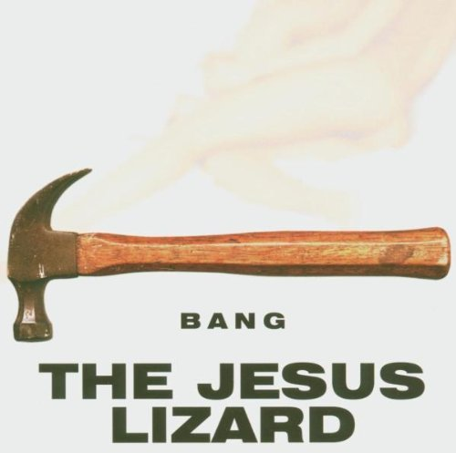 Bang by JESUS LIZARD (2000-01-18)