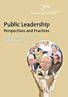 Public Leadership: Perspectives and Practices (Australia and New Zealand School of Government (ANZSOG))