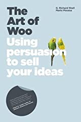 The Art of Woo: Using Persuasion to Sell Your Ideas by Richard Shell (15-Aug-2008) Paperback Paperback