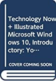 Bundle: Technology Now: Your Companion to SAM Computer Concepts, Loose-Leaf Version, 2nd + Illustrated Microsoft Windows 10: Introductory, Loose-leaf Version