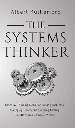 The Systems Thinker: Essential Thinking Skills For Solving Problems, Managing Chaos, and Creating...