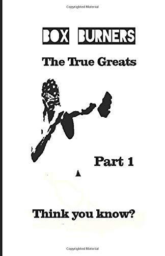 Box Burners: The True Greats Part 1