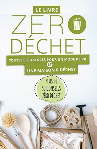 Le livre Zéro Déchet: Toutes les astuces pour une maison 0 Déchet