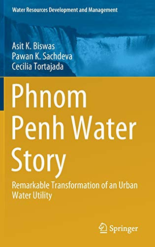 Compare Textbook Prices for Phnom Penh Water Story: Remarkable Transformation of an Urban Water Utility Water Resources Development and Management 1st ed. 2021 Edition ISBN 9789813340640 by Biswas, Asit K.,Sachdeva, Pawan K.,Tortajada, Cecilia