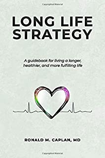 Long Life Strategy: A guidebook for living a longer, healthier, and more fulfilling life