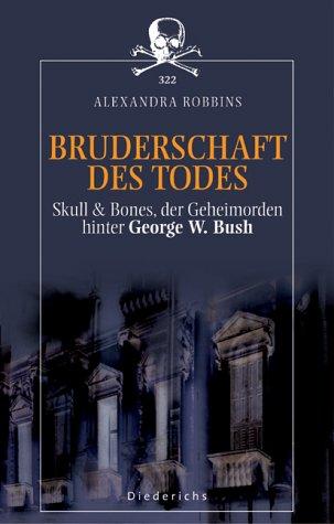 Bruderschaft des Todes. Skull & Bones, der Geheimorden hinter George W. Bush.