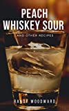 Peach Whiskey Sour and Other Recipes (English Edition)